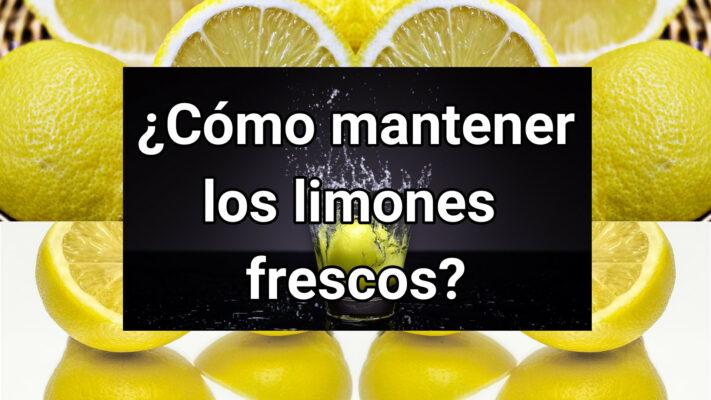 como mantener los limones frescos